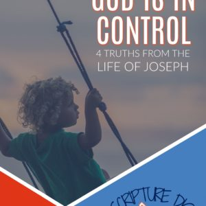 GOD IS IN CONTROL: 4 Truths about God from the Life of Joseph